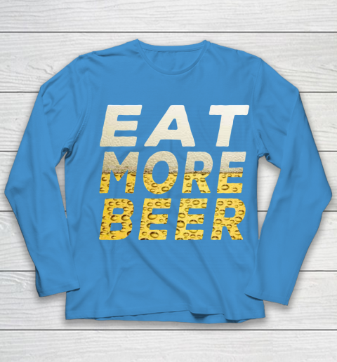 Beer Lover Funny Shirt EAT MORE BEER Youth Long Sleeve 5