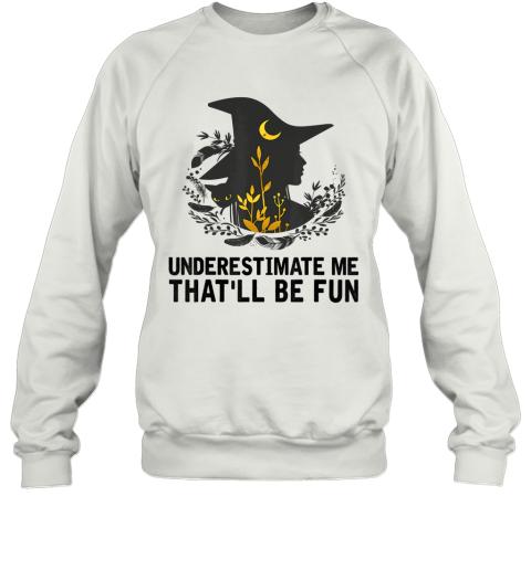 Witch Halloween Moon Cat Underestimate Me That'll Be Fun Sweatshirt