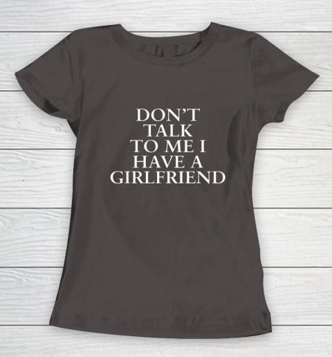 Don t Talk To Me I Have A Girlfriend Valentine Women's T-Shirt 7
