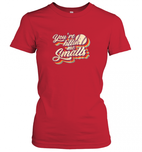 hjhs you39 re killing me smalls vintage shirt baseball lover gift ladies t shirt 20 front red