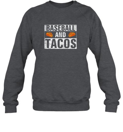 j5sm vintage baseball and tacos shirt funny sports cool gift sweatshirt 35 front dark heather