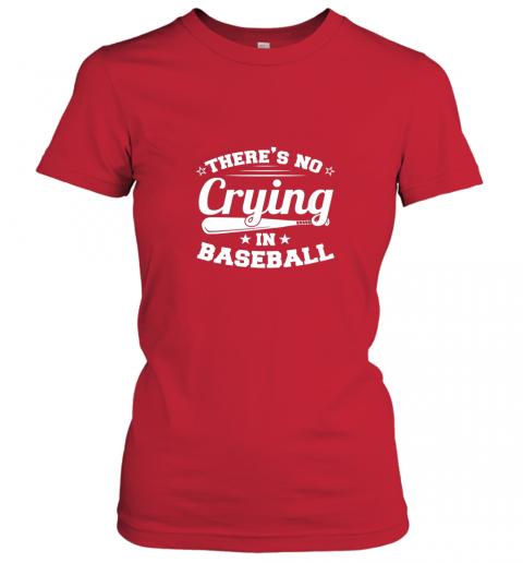 olvd there39 s no crying in baseball gift ladies t shirt 20 front red