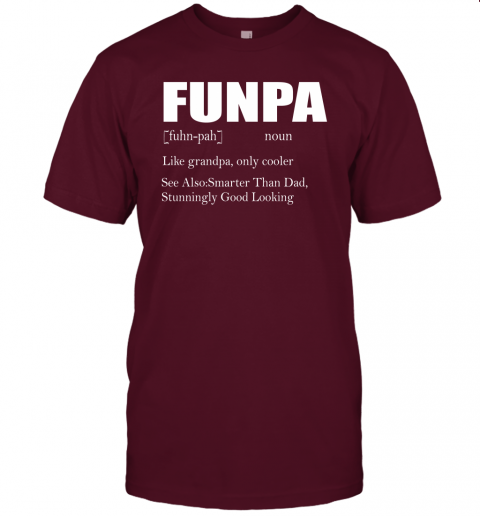 lwzd funpa funny grandpa good looking smarter than dad definition shirts jersey t shirt 60 front maroon
