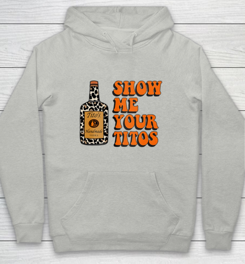 Show Me Your Tito s Funny Drinking Vodka Alcohol Lover Shirt Youth Hoodie 2