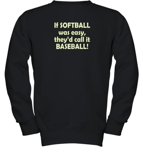 If Softball Was Easy They'd Call It Baseball Funny Youth Sweatshirt