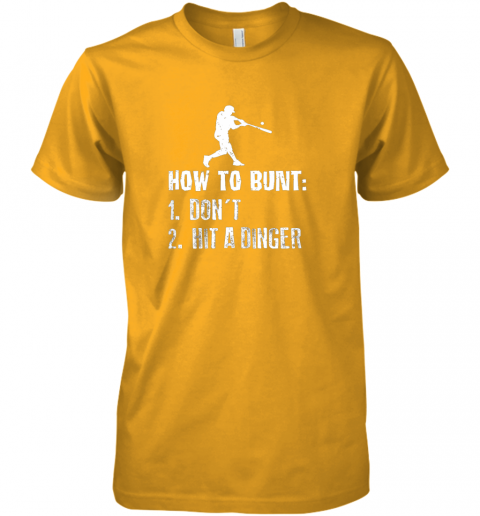 wvje how to bunt don39 t hit a dinger shirt funny baseball premium guys tee 5 front gold