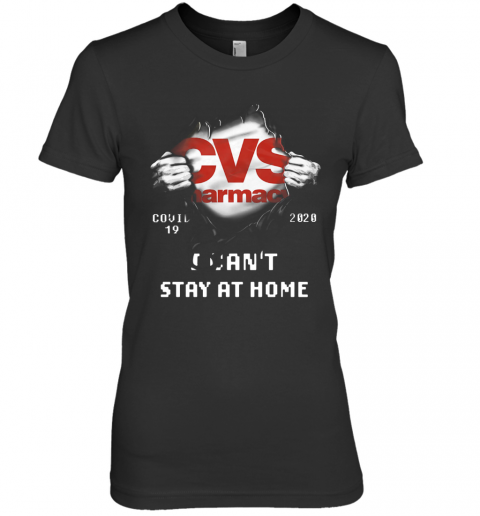 CVS Pharmacy Inside Me Covid 19 2020 I Can'T Stay At Home Premium Women's T-Shirt