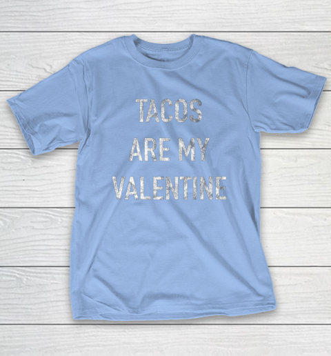 Tacos Are My Valentine t shirt Funny T-Shirt 10