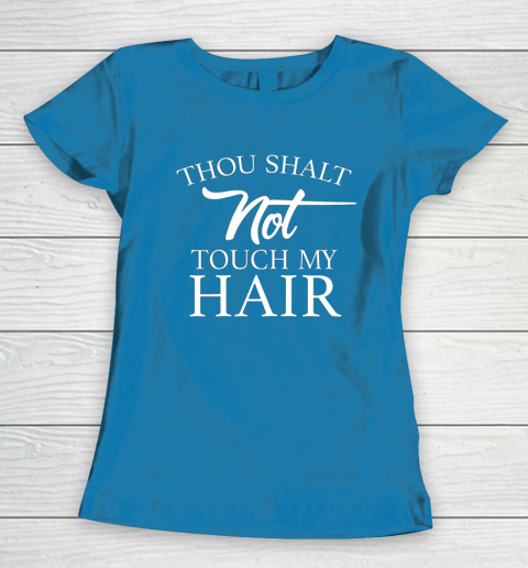 Funny Thou Shalt Not Touch My Hair Women's T-Shirt 6