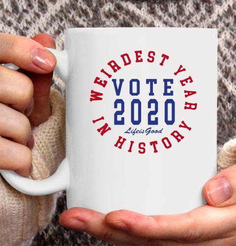 Weirdest year in history vote 2020 life is good Ceramic Mug 11oz 4