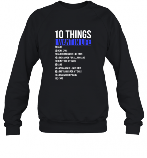 10 Things I Want In My Life More And More Cars style Gift TShirt Sweatshirt