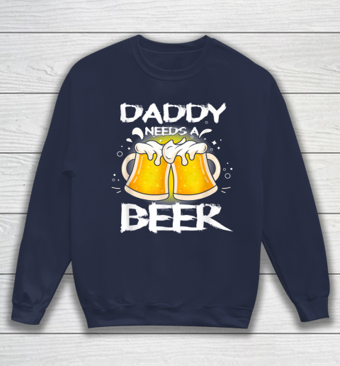 Beer Lover Funny Shirt Daddy Needs A Beer Father's Day Funny Drinking Sweatshirt 2