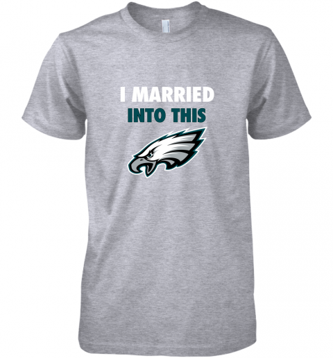 qytp i married into this philadelphia eagles football nfl premium guys tee 5 front heather grey