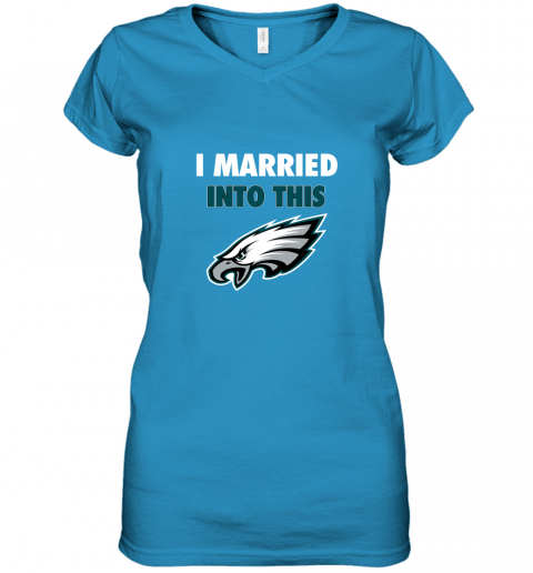 ypbs i married into this philadelphia eagles football nfl women v neck t shirt 39 front sapphire