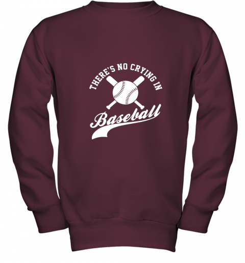 uqme there is no crying in baseball funny sports softball funny youth sweatshirt 47 front maroon
