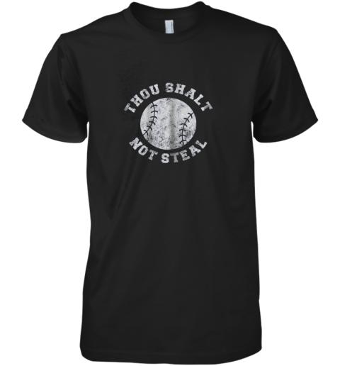 Thou Shalt Not Steal  Funny Baseball Saying Premium Men's T-Shirt