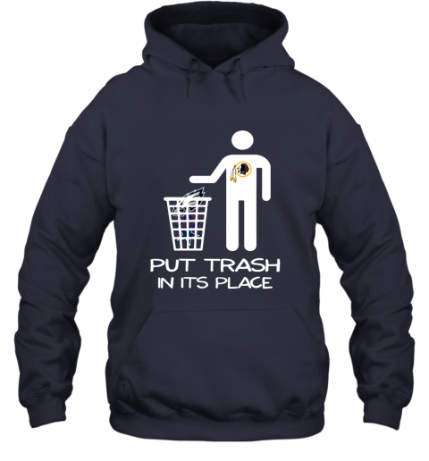 Washington Redskins Put Trash In Its Place Funny NFL Hoodie