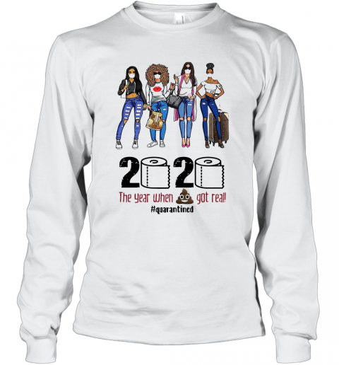 Girls Travel 2020 The Year When Shit Got Real Quarantined Long Sleeve T-Shirt