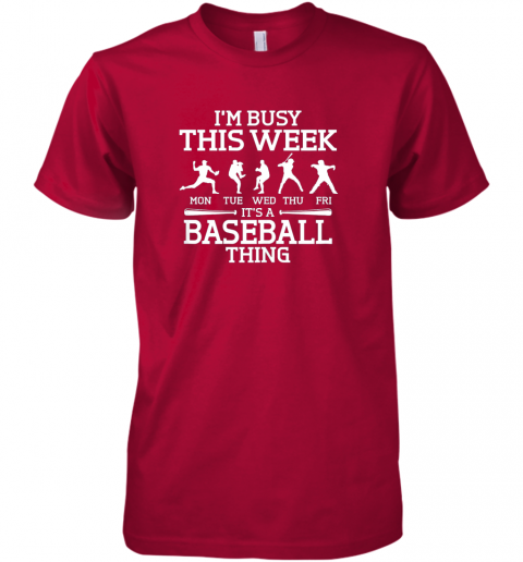 tbl9 it39 s baseball thing player i39 m busy this week shirt premium guys tee 5 front red