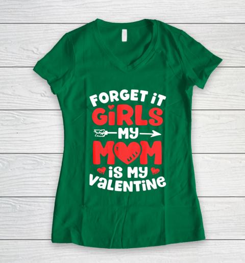 Forget It Girls My Mom Is My Valentine Valentines Day Women's V-Neck T-Shirt 3
