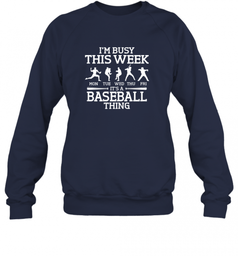 gvgj it39 s baseball thing player i39 m busy this week shirt sweatshirt 35 front navy