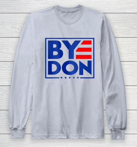 Funny Bye Don 2020 Joe Biden Anti Trump Long Sleeve T-Shirt 4