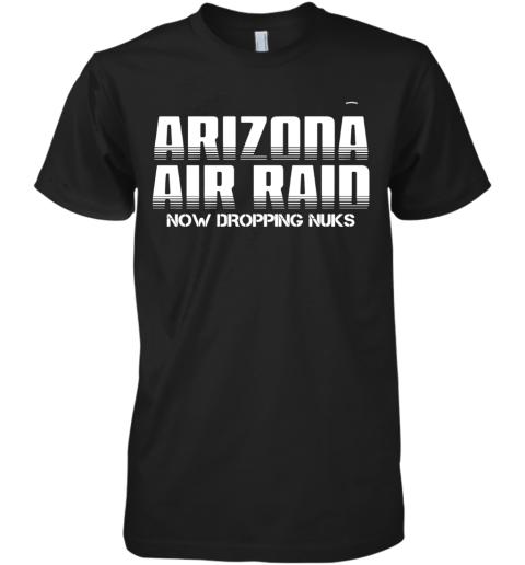 Arizona Air Raid Now Dropping Nuks Premium Men's T-Shirt