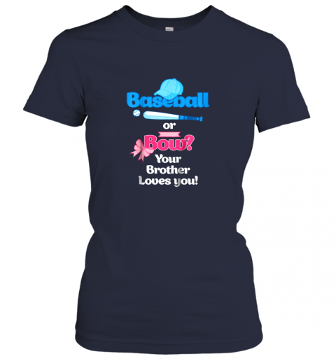 gaop kids baseball or bows gender reveal shirt your brother loves you ladies t shirt 20 front navy