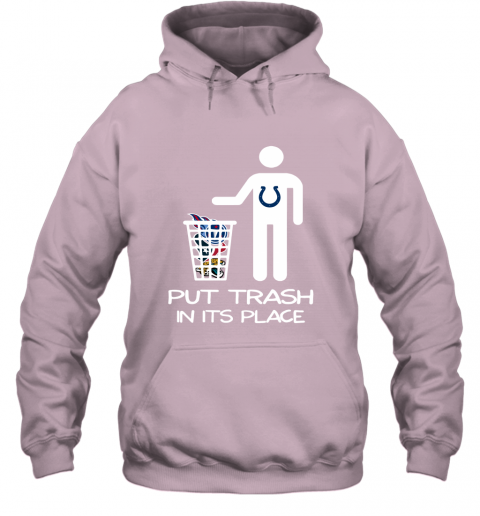 Indianapolis Colts Put Trash In Its Place Funny NFL Hoodie