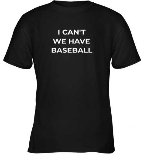 I Can't We Have Baseball Funny Youth T-Shirt