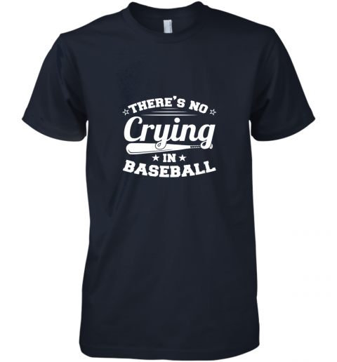 kiji there39 s no crying in baseball gift premium guys tee 5 front midnight navy