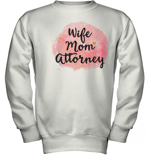 Wife Mom Attorney Funny Mother'S Day Gift For Mama Youth Sweatshirt