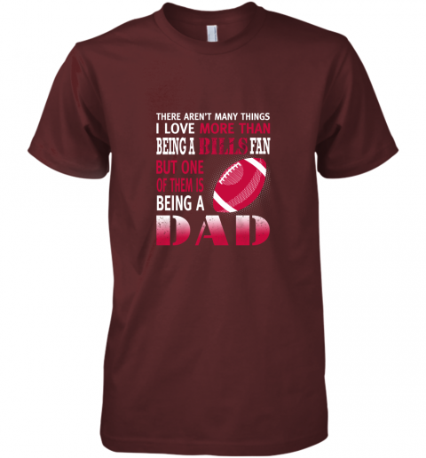 uok2 i love more than being a bills fan being a dad football premium guys tee 5 front maroon
