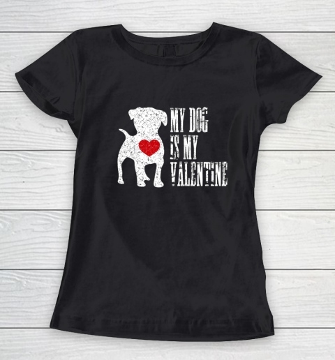 My Dog Is My Valentine T Shirt Single Love Life Gift Women's T-Shirt