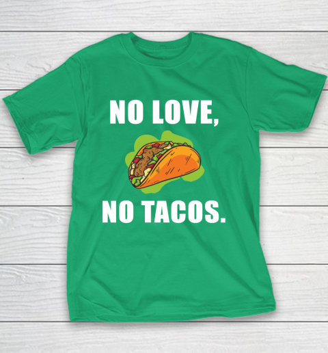No Love No Tacos Shirt Youth T-Shirt 3