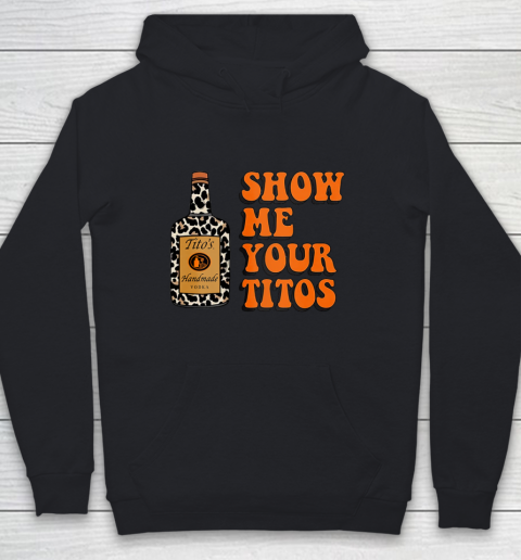 Show Me Your Tito s Funny Drinking Vodka Alcohol Lover Shirt Youth Hoodie