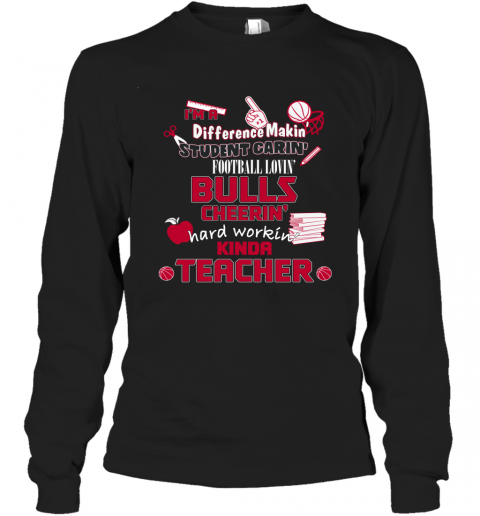 Chicago Bulls I'm A Difference Making Student Caring Basketball Loving Kinda Teacher Long Sleeve T-Shirt