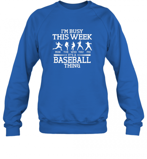 gvgj it39 s baseball thing player i39 m busy this week shirt sweatshirt 35 front royal