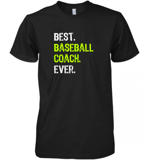 Best BASEBALL COACH Ever Funny Gift Premium Men's T-Shirt