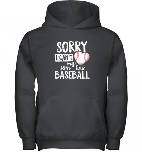 Sorry I Cant My Son Has Baseball Shirt Funny Mom Dad Youth Hoodie