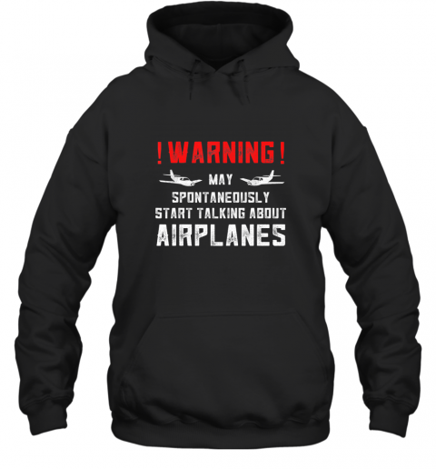 Airplane Lover Gifts Warning May Spontaneously Start Talking TShirt Hoodie