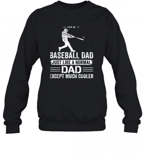 Mens I'm A Baseball Dad Like A Normal Dad Just Much Cooler Sweatshirt