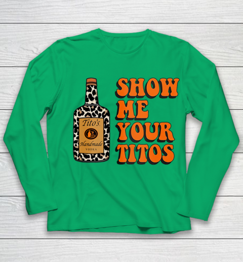 Show Me Your Tito s Funny Drinking Vodka Alcohol Lover Shirt Youth Long Sleeve 6