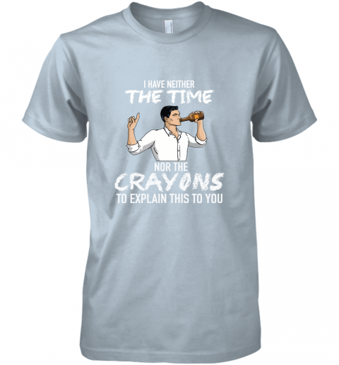 8twj archer i have neither the time nor the crayons to explain this to you shirt premium guys tee 5 front light blue