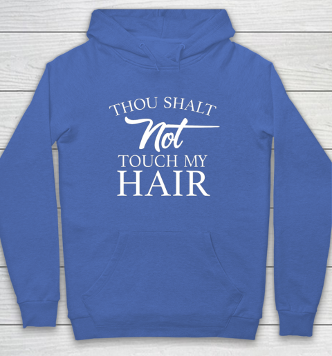 Funny Thou Shalt Not Touch My Hair Hoodie 6