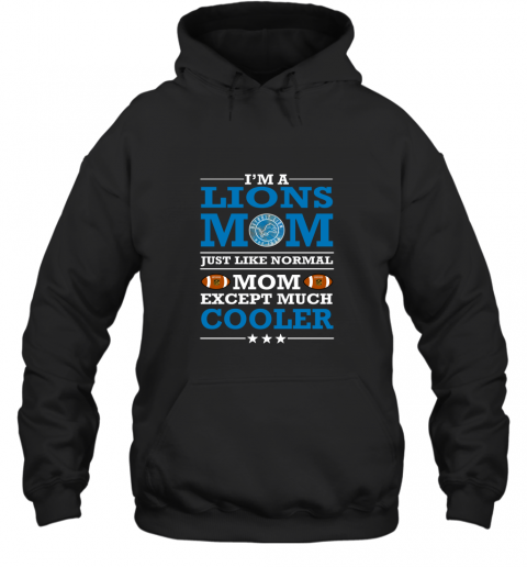 I'm A Lions Mom Just Like Normal Mom Except Cooler NFL Hoodie
