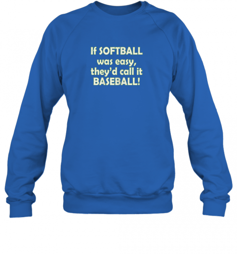 cxbt if softball was easy they39 d call it baseball funny sweatshirt 35 front royal