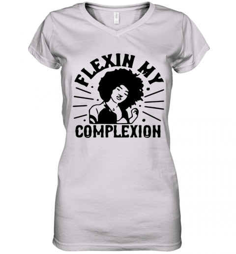Flexin My Complexion Meaning Black Women's V-Neck T-Shirt