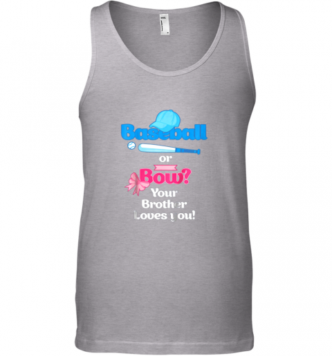 jarb kids baseball or bows gender reveal shirt your brother loves you unisex tank 17 front sport grey
