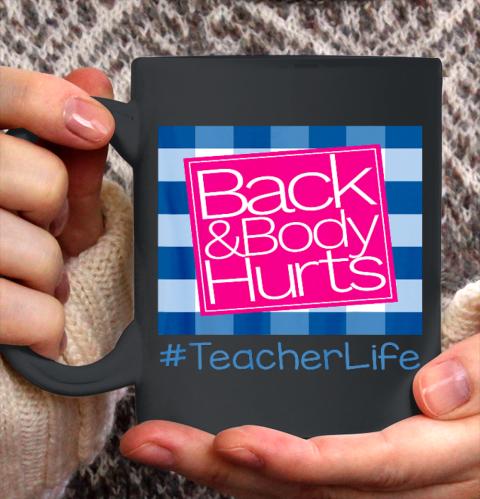 Back And Body Hurts Teacher Life Ceramic Mug 11oz